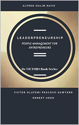 Amazon Com Leaderpreneurship People Management For Entrepreneurs De Victors Book Series 4 Ebook Navo Alfred Peacock Sawyerr Victor Udeh Ernest Kindle Store