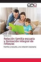 Relación familia-escuela y formación integral de niños/as: Familia y escuela, una relación necesaria