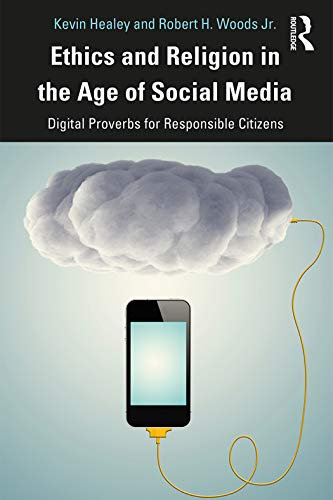 Compare Textbook Prices for Ethics and Religion in the Age of Social Media: Digital Proverbs for Responsible Citizens 1 Edition ISBN 9781138335004 by Healey, Kevin,Woods Jr., Robert H.