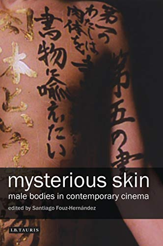 Mysterious Skin: The Male Body in Contemporary Cinema