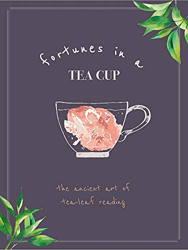 Fortunes in a Tea Cup: Tasseomancy: The Ancient art of Tea Leaf Reading