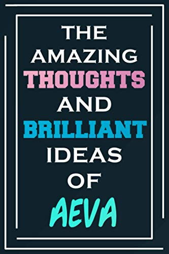 The Amazing Thoughts And Brilliant Ideas Of Aeva: Blank Lined Notebook | Personalized Name Gifts