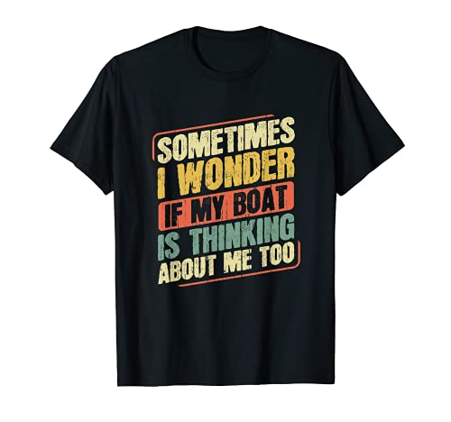 Sometimes I Wonder If My Boat Thinking About Me Too Funny T-Shirt