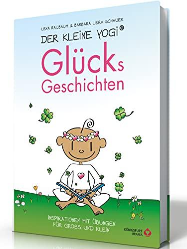 Der Kleine Yogi - Glücksgeschichten: Inspirationen mit Übungen für Groß und Klein: Inspirationen und Übungen für Groß und Klein