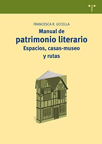 Manual de patrimonio literario: Espacios, casas-museo y rutas: 15 (Manuales de Museística, Patrimonio y Turismo Cultural)
