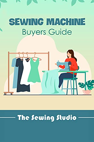 Sewing Machine Buyers Guide: The Sewing Studio: Sewing Machine Guide