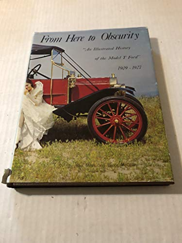 From Here to Obscurity: An Illustrated History of the Model T Ford, 1909 - 1927