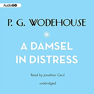 A Damsel in Distress                   By:                                                                                                                                 P. G. Wodehouse                               Narrated by:                                                                                                                                 Jonathan Cecil                      Length: 7 hrs and 9 mins     44 ratings     Overall 4.8