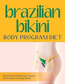 Brazilian Bikini Body Program Diet: Record Your Weight Loss Progress (with Calorie Counting Chart)