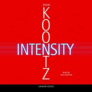 Intensity     A Novel              By:                                                                                                                                 Dean Koontz                               Narrated by:                                                                                                                                 Kate Burton                      Length: 11 hrs and 35 mins     1,280 ratings     Overall 4.2