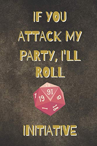 If You Attack My Party I'll Roll Initivative: A Simple and Small RPG Player Notebook with Mixed Paper – Single Lined and Dotted– for Note Taking and Quest/Story Tracking