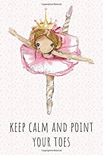 """Keep Calm And Point Your Toes: Cute Journal For Ballet & Dance Lovers - Inspirational Quote - Beautiful Gift For Ballerina - (120 Pages - 6"""" x 9"""" - College Ruled)"""
