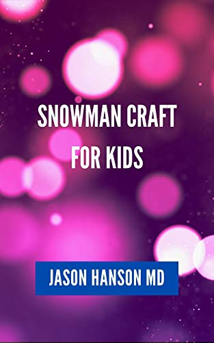 SNOWMAN CRAFT FOR KIDS : The Incredible Book On Snowman Craft Kids (English Edition)