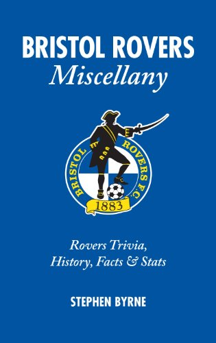 Bristol Rovers Miscellany: Rovers Trivia, History, Facts & Stats
