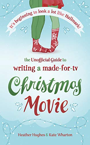 It's Beginning to Look a Lot Like Hallmark! Writing a Made-for-TV Christmas Movie: The Unofficial Guide (English Edition)