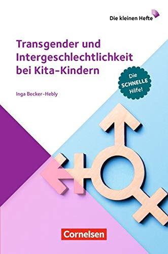 Die kleinen Hefte: Transgender und Intergeschlechtlichkeit bei Kita-Kindern: Die schnelle Hilfe. Ratgeber