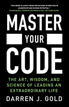 Master Your Code: The Art, Wisdom, and Science of Leading an Extraordinary Life by [Darren J. Gold]