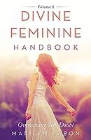 Divine Feminine Handbook: Overcoming Self-Doubt Volume I