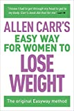 Allen Carr's Easy Way for Women to Lose Weight: The original Easyway method (Allen Carr's Easyway Book 2)