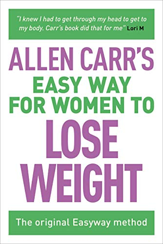Allen Carr's Easy Way for Women to Lose Weight: The original Easyway method (Allen Carr's Easyway Bo
