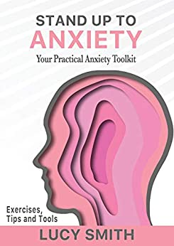 Stand Up To Anxiety: Your Practical Anxiety Toolkit (English Edition) de [Lucy Smith]