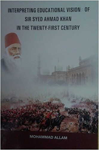 INTERPRETING EDUCATIONAL VISION OF SIR SYED AHMAD KHAN IN THE TWENTY-FIRST CENTURY by [MOHAMMAD  ALLAM]