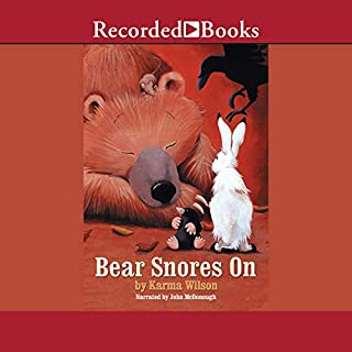 Bear Snores On                   By:                                                                                                                                 Karma Wilson                               Narrated by:                                                                                                                                 John McDonough                      Length: 6 mins     9 ratings     Overall 4.6