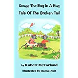 Tale Of The Broken Tail: Snugg The Bug In A Rug (English Edition)