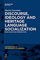 Discourse, Ideology and Heritage Language Socialization: Micro and Macro Perspectives (Issn)