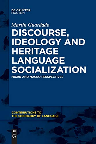 Discourse, Ideology and Heritage Language Socialization: Micro and Macro Perspectives (Contributions to the Sociology of Language [CSL], Band 104)