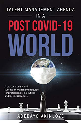 Talent Management Agenda in a Post Covid-19 World: A Practical Talent and Succession Management Guide for Professionals, Executives and Business Leaders. (English Edition)