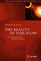 The Reality of Time Flow: Local Becoming in Modern Physics (The Frontiers Collection)