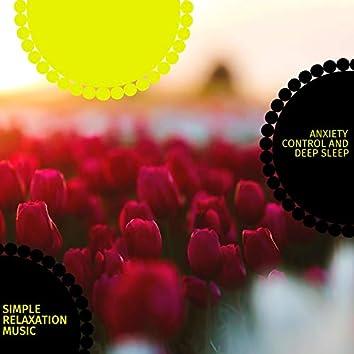 Simple Relaxation Music - Anxiety Control And Deep Sleep