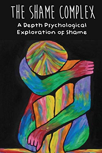 The Shame Complex: A Depth Psychological Exploration of Shame