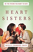Heart Sisters: Be the Friend You Want to Have (Becoming Heart Sisters)
