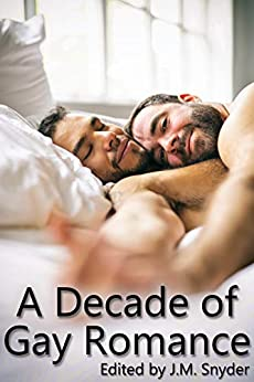 A Decade of Gay Romance by [J.M. Snyder, Drew Hunt, JL Merrow, Wayne Mansfield, Terry O'Reilly, Edward Kendrick, Shawn Lane, J.D. Walker, Nell Iris, Elizabeth Noble]