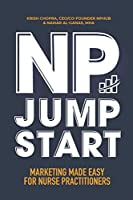 NP Jumpstart: Marketing Made Easy for Nurse Practitioners