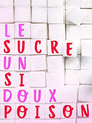 Le sucre, un poison si doux