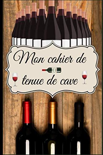 Mon cahier de tenue de cave: Carnet pour noter , évaluer, ses achats et organiser sa cave à vin . Gérer ses bouteilles de vin