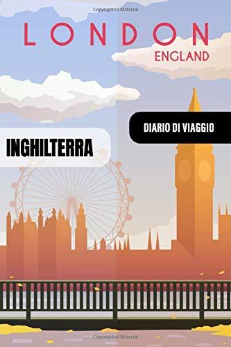 Inghilterra Diario di Viaggio: Journal di Bordo Guidato da Scrivere / Compilare - 52 Citazioni di Viaggio Famose, Agenda Giornaliera con Pianificazione Orari - Taccuino per Viaggiatori in Vacanza