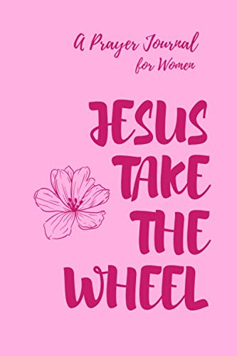 A Prayer Journal for Women Jesus Take the Wheel: Pink Covered Plain Blank Lined White Paper Simple Notebook Journal for Women of Godly Virtue, 110 Pages