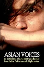 Asian Voices: An anthology of new poetry and prose from India, Pakistan and Afghanistan