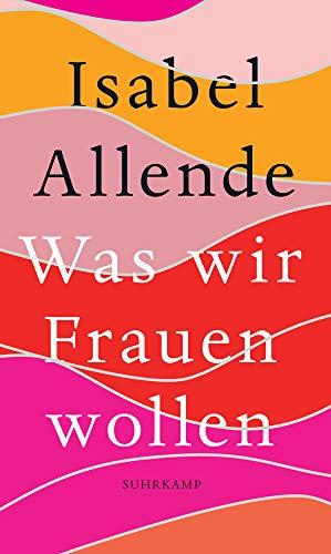 Buchseite und Rezensionen zu 'Was wir Frauen wollen: Über ungeduldige Liebe, das lange Leben und gute Hexen' von Isabel Allende