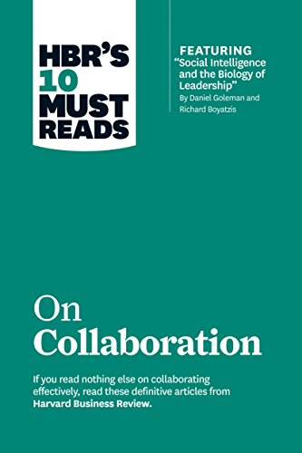 "HBR\'s 10 Must Reads on Collaboration (with featured article ""Social Intelligence and the Biology of Leadership,\"" by Daniel Goleman and Richard Boyatzis)"