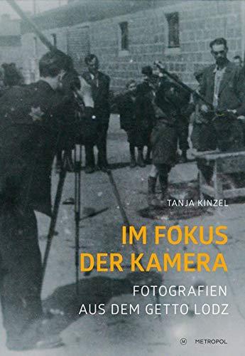 Im Fokus der Kamera: Fotografien aus dem Getto Lodz im Spannungsfeld von Kontexten und Perspektiven