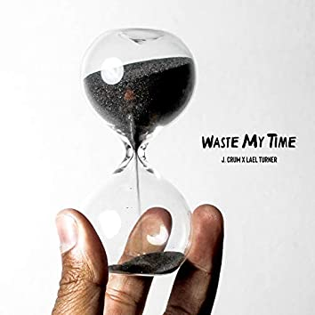 Waste My Time (feat. Lael Turner)