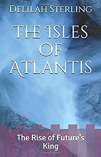 The Isles of Atlantis: The Rise of Future's King