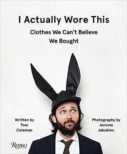 Image of I Actually Wore This: Clothes We Can't Believe We Bought