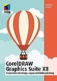 CorelDRAW Graphics Suite X8 - Praxiswissen für Design, Layout und Bildbearbeitung für Einsteiger (German Edition)