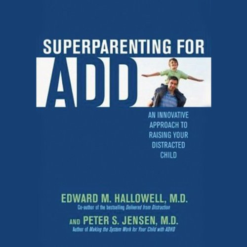 Superparenting for ADD     An Innovative Approach to Raising Your Distracted Child              By:                                                                                                                                 Edward M. Hallowell M.D.,                                                                                        Peter S. Jensen M.D.                               Narrated by:                                                                                                                                 William Hughes                      Length: 5 hrs and 7 mins     9 ratings     Overall 4.7